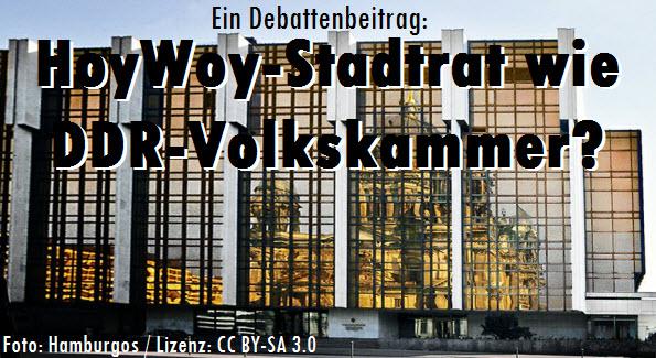 Ein Debattenbeitrag: HoyWoy-Stadtrat wie DDR-Volkskammer?