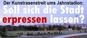 Der Kunstrasenstreit ums Jahnstadion: Soll sich die Stadt erpressen lassen?