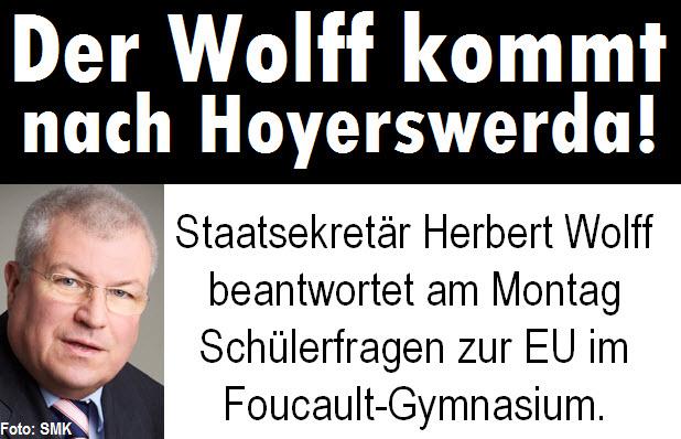 Der Wolff kommt nach Hoyerswerda! Staatssekretär Herbert Wolff beantwortet am Montag Schülerfragen zur EU im Foucault-Gymnasium.